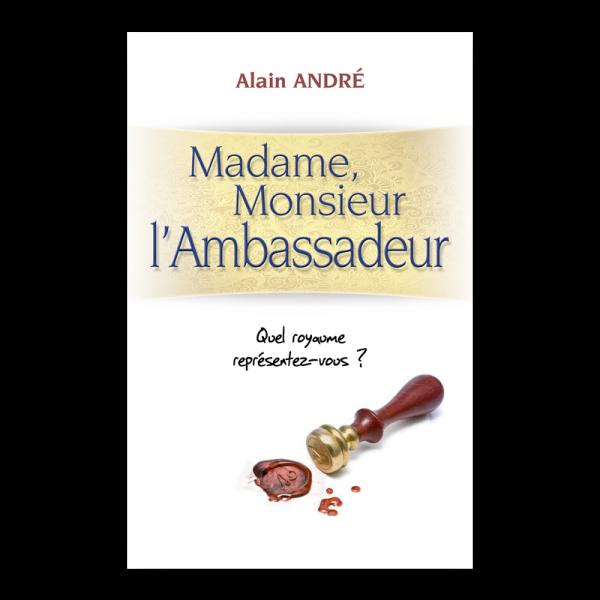 madame_monsieur_l_ambassadeur_Alain_Andre